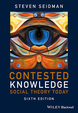 Seidman, Steven - Contested Knowledge: Social Theory Today, ebook