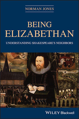 Jones, Norman - Being Elizabethan: Understanding Shakespeare's Neighbors, e-bok