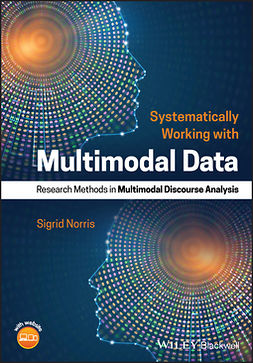 Norris, Sigrid - Systematically Working with Multimodal Data: Research Methods in Multimodal Discourse Analysis, ebook