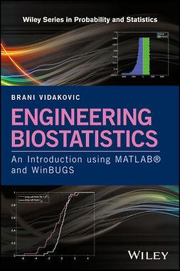 Vidakovic, Brani - Engineering Biostatistics: An Introduction using MATLAB and WinBUGS, ebook