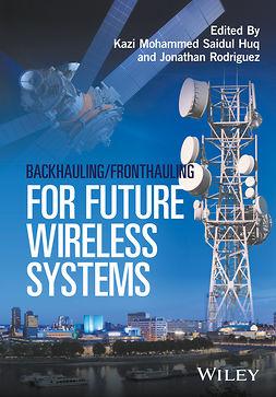 Huq, Kazi Mohammed Saidul - Backhauling / Fronthauling for Future Wireless Systems, e-kirja