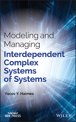 Haimes, Yacov Y. - Modeling and Managing Interdependent Complex Systems of Systems, ebook