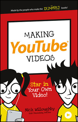 Willoughby, Nick - Making YouTube Videos: Star in Your Own Video!, ebook