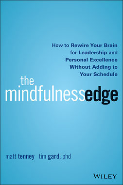 Gard, Tim - The Mindfulness Edge: How to Rewire Your Brain for Leadership and Personal Excellence Without Adding to Your Schedule, e-bok