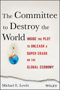 Lewitt, Michael E. - The Committee to Destroy the World: Inside the Plot to Unleash a Super Crash on the Global Economy, ebook