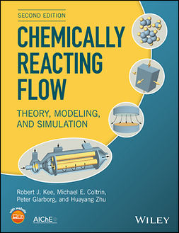 Coltrin, Michael E. - Chemically Reacting Flow: Theory, Modeling, and Simulation, e-bok