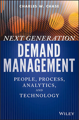 Chase, Charles W. - Next Generation Demand Management: People, Process, Analytics, and Technology, e-kirja