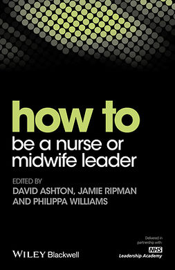 Ashton, David - How to be a Nurse or Midwife Leader, e-bok