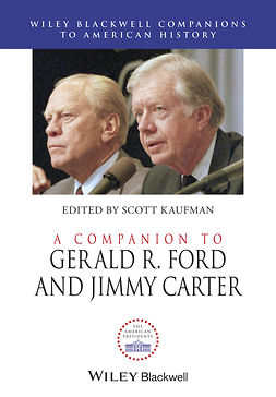 Kaufman, Scott - A Companion to Gerald R. Ford and Jimmy Carter, e-bok
