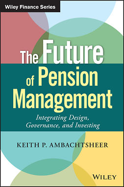 Ambachtsheer, Keith P. - The Future of Pension Management: Integrating Design, Governance, and Investing, e-bok