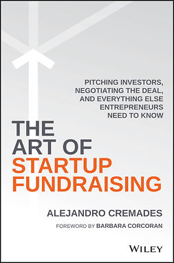 Corcoran, Barbara - The Art of Startup Fundraising: Pitching Investors, Negotiating the Deal, and Everything Else Entrepreneurs Need to Know, e-bok