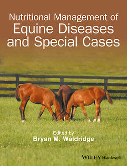 Waldridge, Bryan M. - Nutritional Management of Equine Diseases and Special Cases, ebook