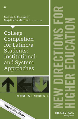 Freeman, Melissa L. - College Completion for Latino/a Students: Institutional and System Approaches: New Directions for Higher Education, Number 172, ebook