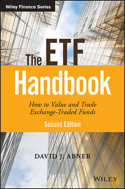 Abner, David J. - The ETF Handbook: How to Value and Trade Exchange Traded Funds, e-kirja