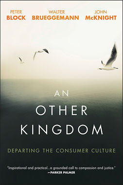 Block, Peter - An Other Kingdom: Departing the Consumer Culture, ebook
