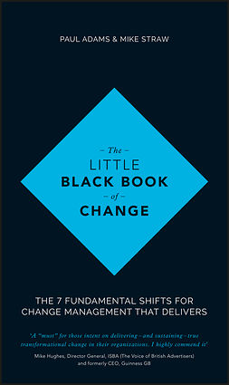 Adams, Paul - The Little Black Book of Change: The 7 fundamental shifts for change management that delivers, e-kirja