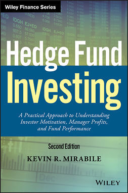 Mirabile, Kevin R. - Hedge Fund Investing: A Practical Approach to Understanding Investor Motivation, Manager Profits, and Fund Performance, e-bok