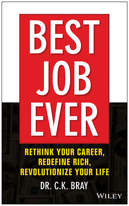 Bray, CK - Best Job Ever!: Rethink Your Career, Redefine Rich, Revolutionize Your Life, e-kirja