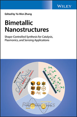 Zhang, Ya-Wen - Bimetallic Nanostructures: Shape-Controlled Synthesis for Catalysis, Plasmonics, and Sensing Applications, ebook