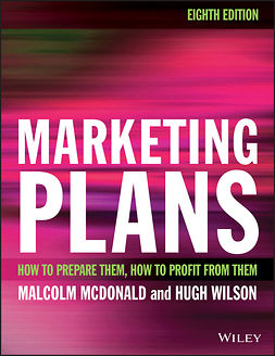 McDonald, Malcolm - Marketing Plans: How to prepare them, how to profit from them, e-bok