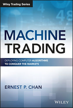 Chan, Ernest P. - Machine Trading: Deploying Computer Algorithms to Conquer the Markets, ebook