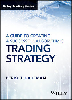 Kaufman, Perry J. - A Guide to Creating A Successful Algorithmic Trading Strategy, e-kirja
