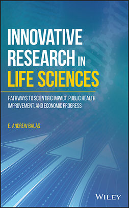 Balas, E. Andrew - Innovative Research in Life Sciences: Pathways to Scientific Impact, Public Health Improvement, and Economic Progress, e-bok