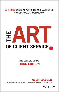Schafer, Ian - The Art of Client Service: The Classic Guide, Updated for Today's Marketers and Advertisers, e-kirja