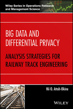 Attoh-Okine, Nii O. - Big Data and Differential Privacy: Analysis Strategies for Railway Track Engineering, ebook