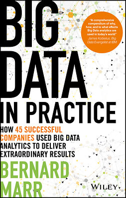 Marr, Bernard - Big Data in Practice: How 45 Successful Companies Used Big Data Analytics to Deliver Extraordinary Results, e-kirja