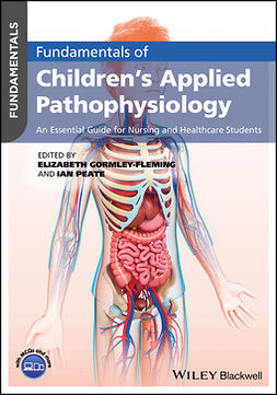 Gormley-Fleming, Elizabeth - Fundamentals of Children's Applied Pathophysiology: An Essential Guide for Nursing and Healthcare Students, e-bok