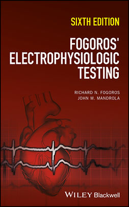 Fogoros, Richard N. - Fogoros' Electrophysiologic Testing, ebook