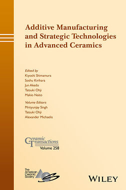 Akedo, Jun - Additive Manufacturing and Strategic Technologies in Advanced Ceramics: Ceramic Transactions, Volume 258, ebook
