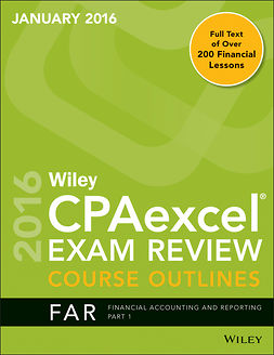 - Wiley CPAexcel Exam Review January 2016 Course Outline: Financial Accounting and Reporting Part 1, e-kirja