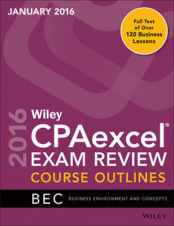 - Wiley CPAexcel Exam Review January 2016 Course Outlines: Business Environment and Concepts, e-kirja