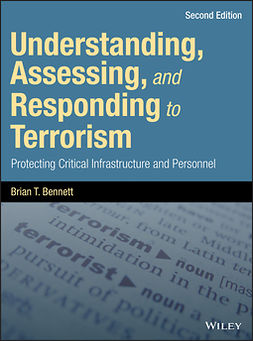 Bennett, Brian T. - Understanding, Assessing, and Responding to Terrorism: Protecting Critical Infrastructure and Personnel, e-kirja