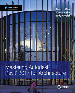 Kim, Marcus - Mastering Autodesk Revit 2017 for Architecture, ebook