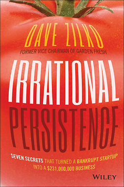 Zilko, Dave - Irrational Persistence: Seven Secrets That Turned a Bankrupt Startup Into a $231,000,000 Business, ebook