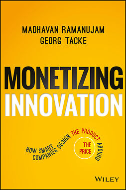 Ramanujam, Madhavan - Monetizing Innovation: How Smart Companies Design the Product Around the Price, e-bok