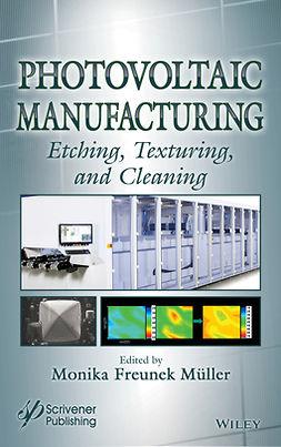 Muller, Monika Freunek - Photovoltaic Manufacturing: Etching, Texturing, and Cleaning, e-bok