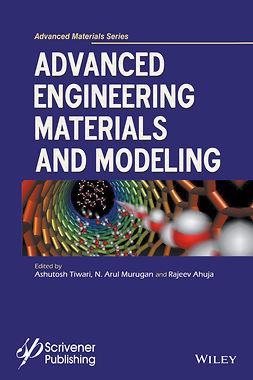 Ahuja, Rajeev - Advanced Engineering Materials and Modeling, e-kirja