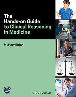 Irfan, Mujammil - The Hands-on Guide to Clinical Reasoning in Medicine, ebook
