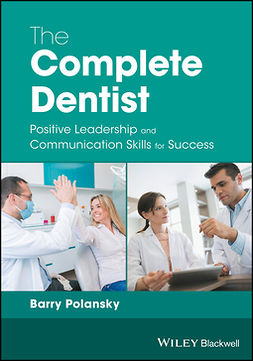 Polansky, Barry - The Complete Dentist: Positive Leadership and Communication Skills for Success, e-bok