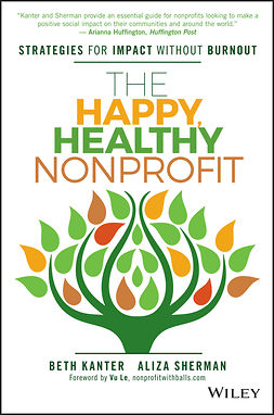 Kanter, Beth - The Happy, Healthy Nonprofit: Strategies for Impact without Burnout, e-kirja