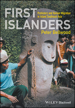 Bellwood, Peter - First Islanders: Prehistory and Human Migration in Island Southeast Asia, ebook