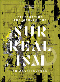 Spiller, Neil - Celebrating the Marvellous: Surrealism in Architecture, e-bok
