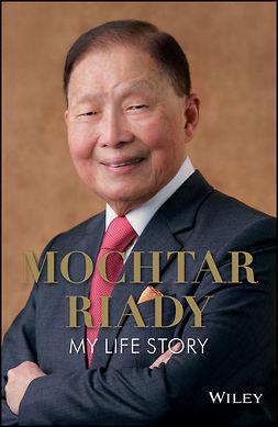 Riady, Mochtar - Mochtar Riady: My Life Story, ebook