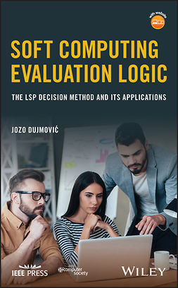 Dujmović, Jozo - Soft Computing Evaluation Logic: The LSP Decision Method and Its Applications, ebook