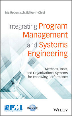 Rebentisch, Eric - Integrating Program Management and Systems Engineering: Methods, Tools, and Organizational Systems for Improving Performance, ebook