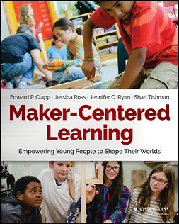 Clapp, Edward P. - Maker-Centered Learning: Empowering Young People to Shape Their Worlds, e-kirja